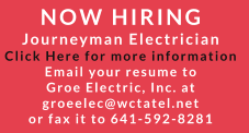 NOW HIRING Journeyman Electrician Click Here for more information Email your resume to  Groe Electric, Inc. at  groeelec@wctatel.net  or fax it to 641-592-8281